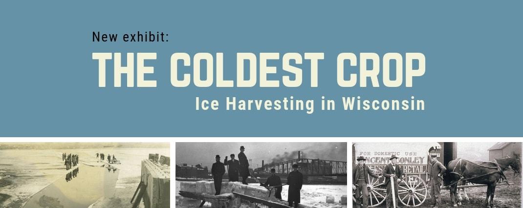 New Exhibit - The Coldest Crop: Ice Harvesting in Wisconsin